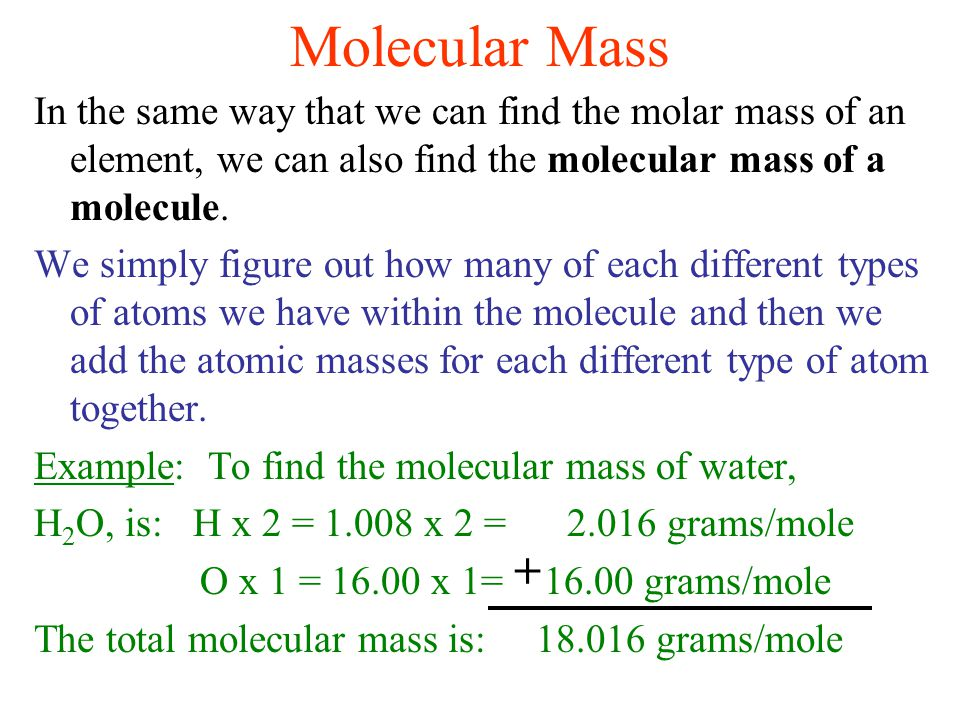 Molecular Mass In the same way that we can find the molar mass of an element, we can also find the molecular mass of a molecule.