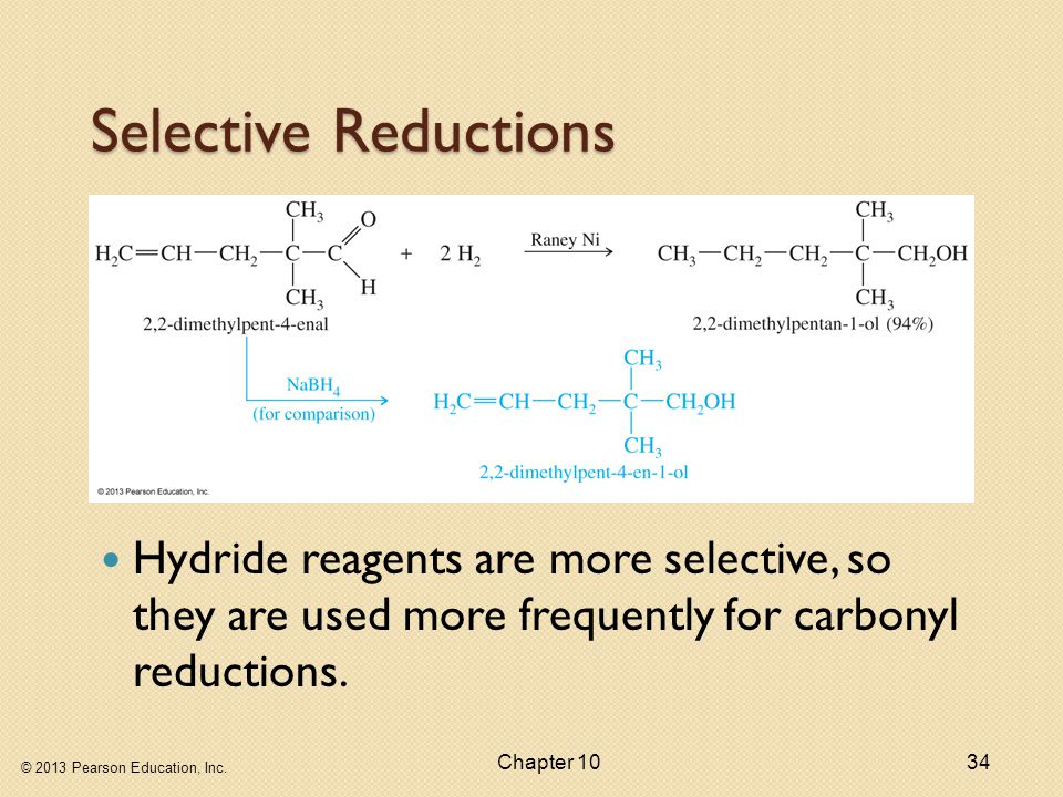 Selective Reductions Hydride reagents are more selective, so they are used more frequently for carbonyl reductions.