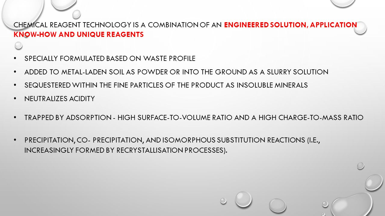 CHEMICAL REAGENT TECHNOLOGY IS A COMBINATION OF AN ENGINEERED SOLUTION, APPLICATION KNOW-HOW AND UNIQUE REAGENTS