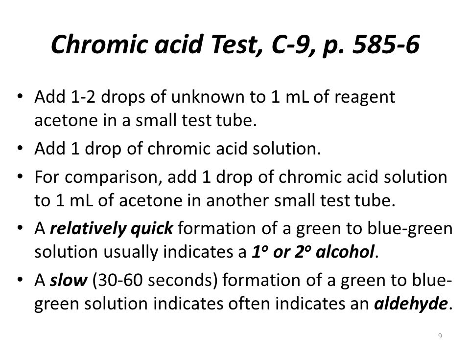 Chromic acid Test, C-9, p. 585-6 Add 1-2 drops of unknown to 1 mL of reagent acetone in a small test tube.