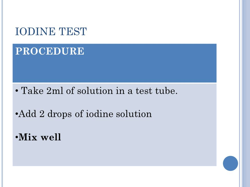 IODINE TEST PROCEDURE Take 2ml of solution in a test tube.