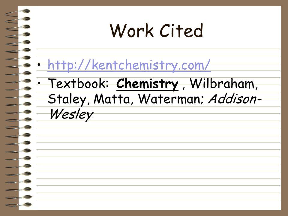 Work Cited http://kentchemistry.com/