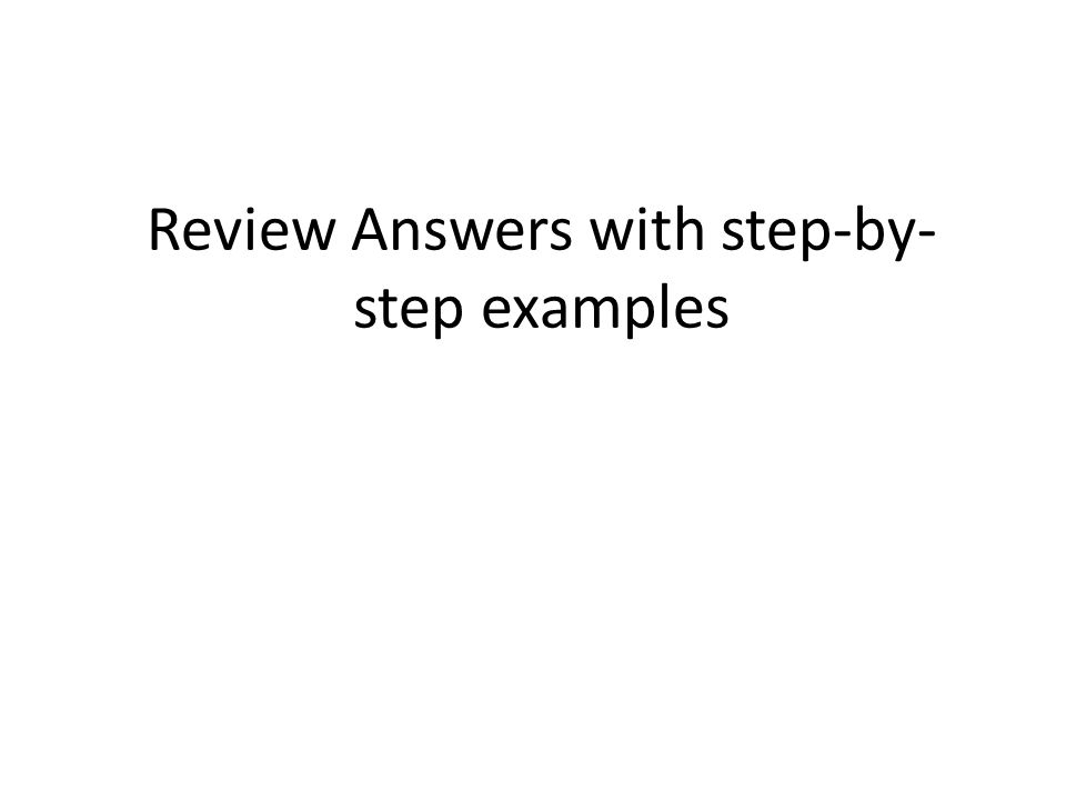Review Answers with step-by-step examples