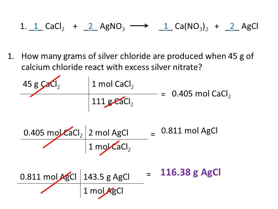 1. _1_ CaCl2 + _2_ AgNO3 _1_ Ca(NO3)2 + _2_ AgCl