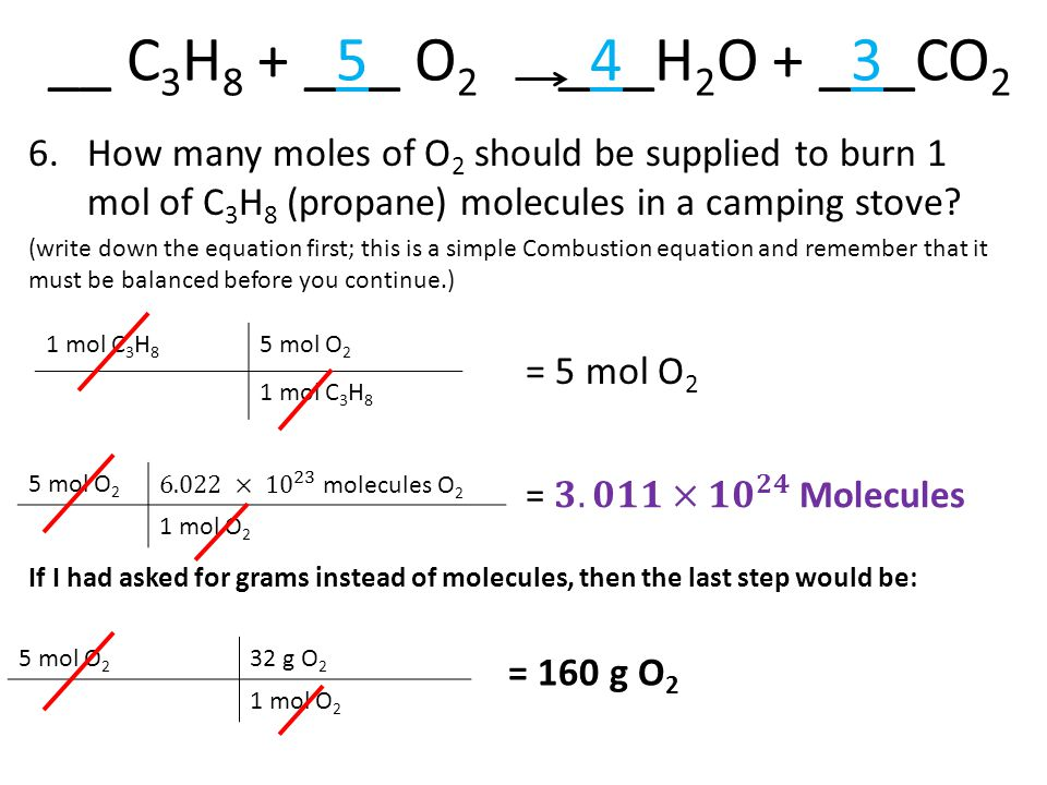 __ C3H8 + _5_ O2 _4_H2O + _3_CO2 How many moles of O2 should be supplied to burn 1 mol of C3H8 (propane) molecules in a camping stove