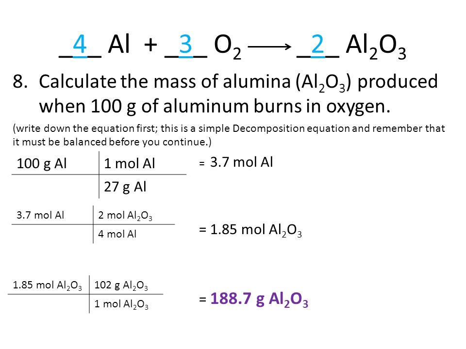 _4_ Al + _3_ O2 _2_ Al2O3 Calculate the mass of alumina (Al2O3) produced when 100 g of aluminum burns in oxygen.