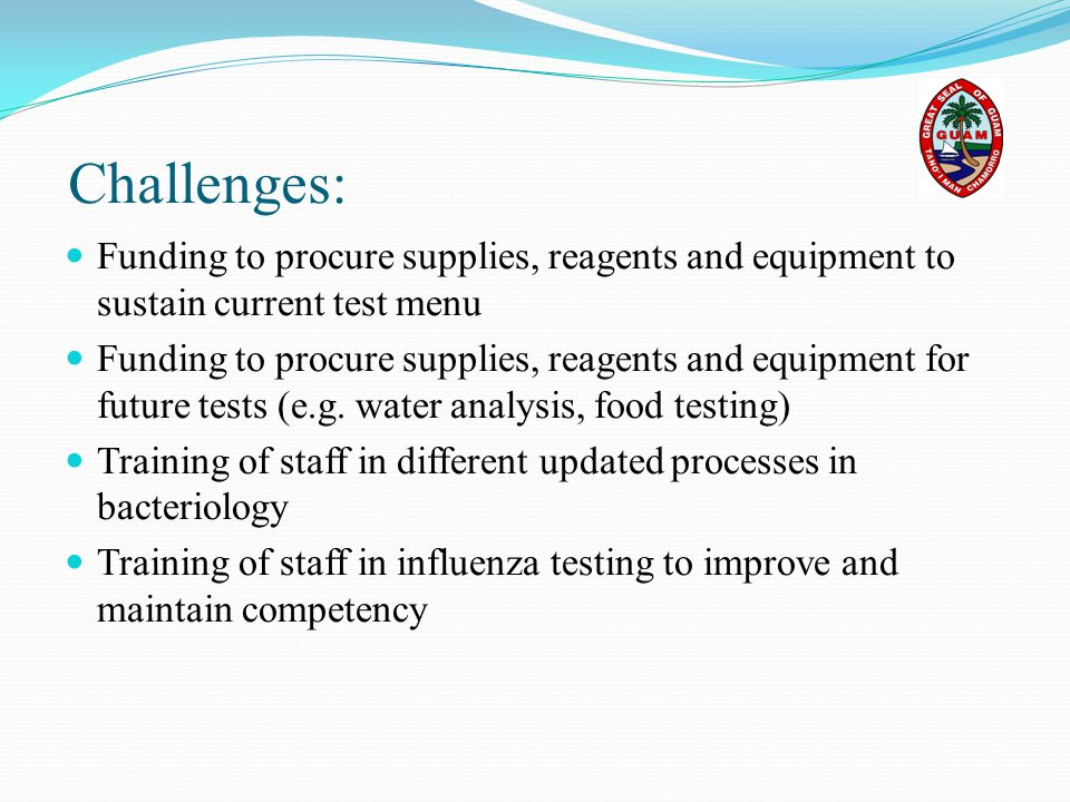 Challenges: Funding to procure supplies, reagents and equipment to sustain current test menu.