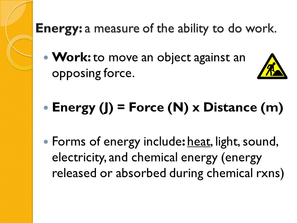 Energy: a measure of the ability to do work.
