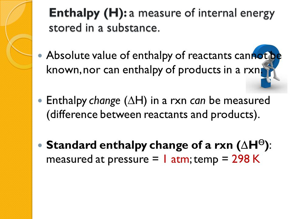 Enthalpy (H): a measure of internal energy stored in a substance.