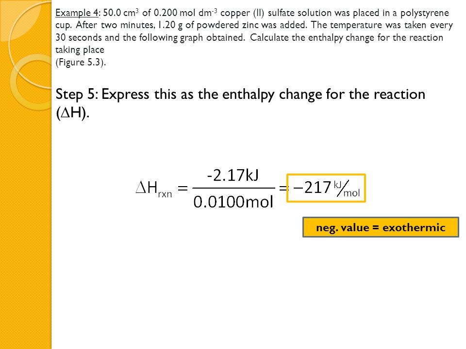 Step 5: Express this as the enthalpy change for the reaction (H).