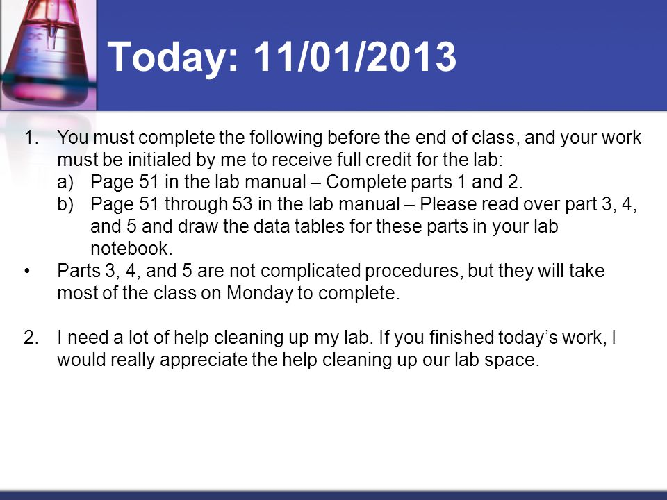 Today: 11/01/2013 You must complete the following before the end of class, and your work must be initialed by me to receive full credit for the lab: