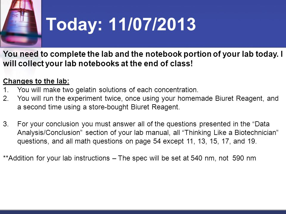Today: 11/07/2013 You need to complete the lab and the notebook portion of your lab today. I will collect your lab notebooks at the end of class!