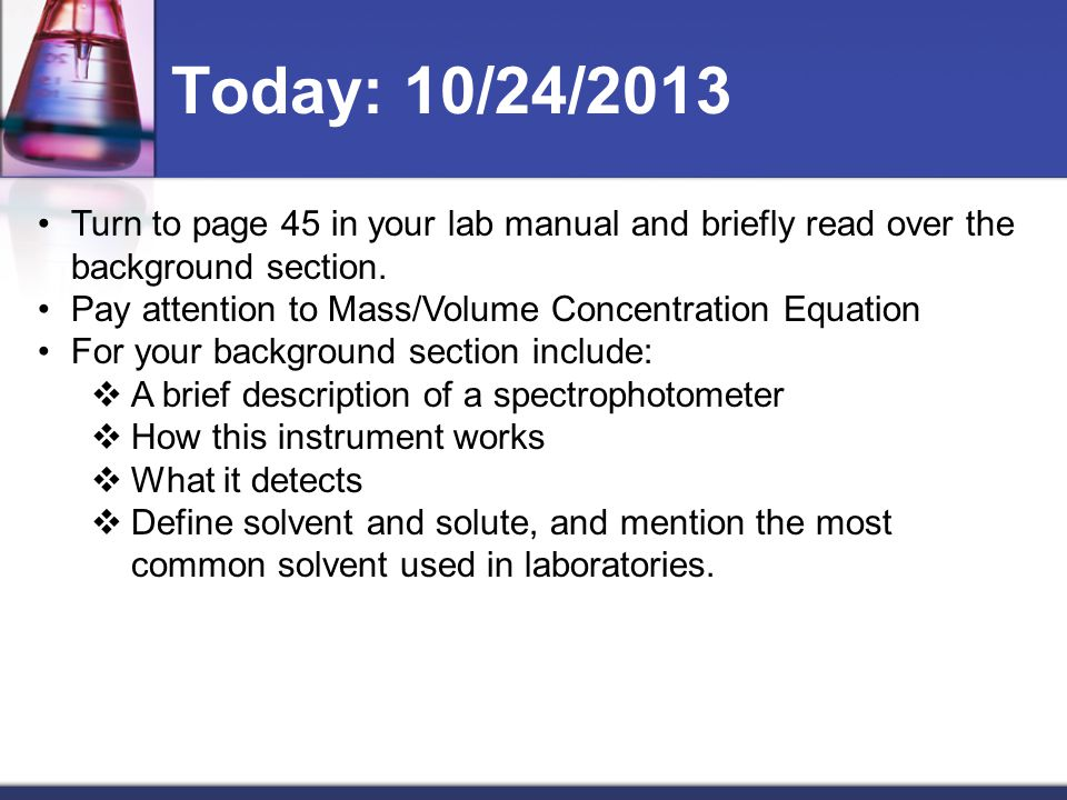 Today: 10/24/2013 Turn to page 45 in your lab manual and briefly read over the background section.