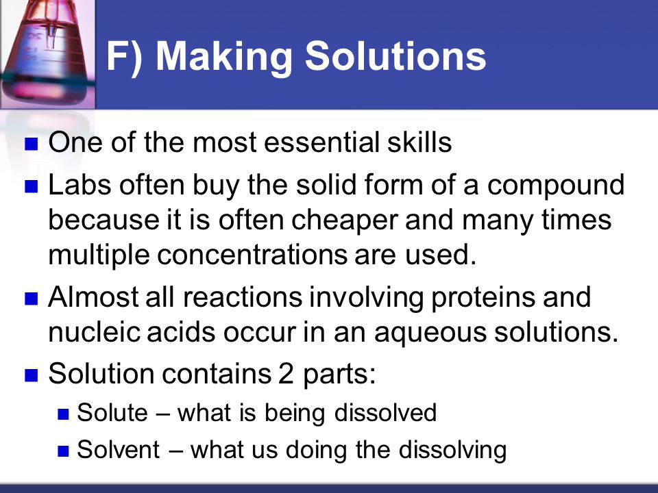 F) Making Solutions One of the most essential skills