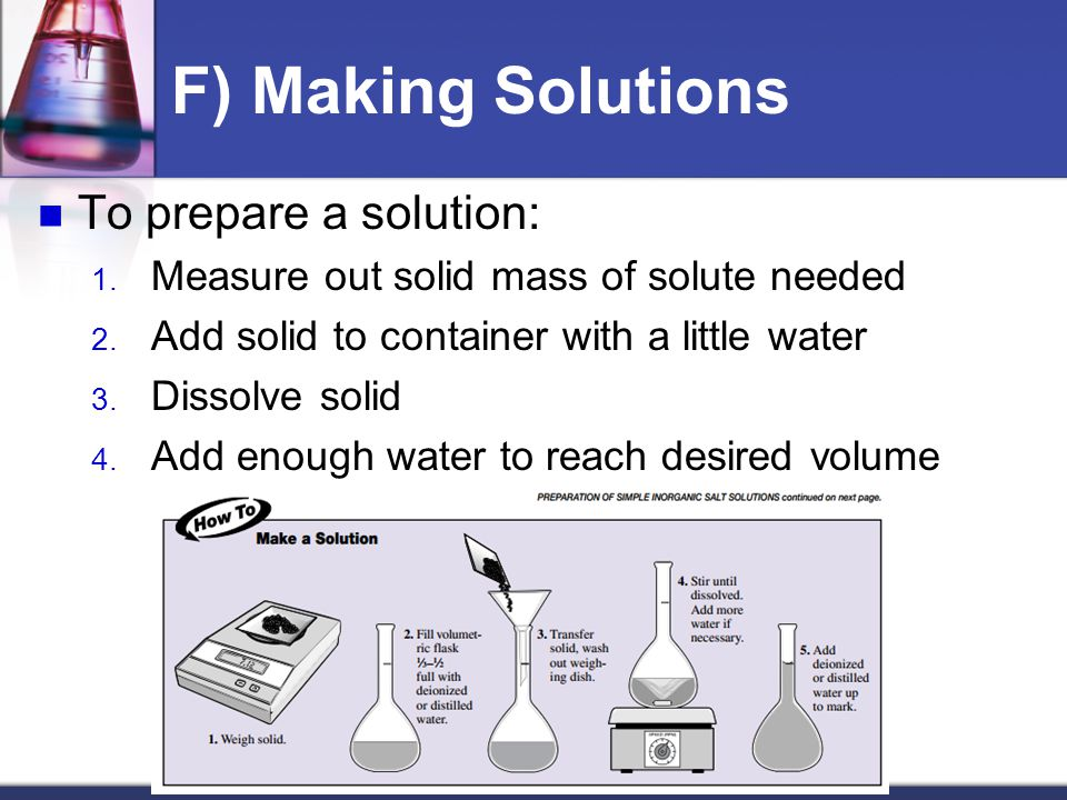 F) Making Solutions To prepare a solution:
