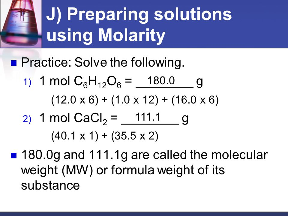 J) Preparing solutions using Molarity