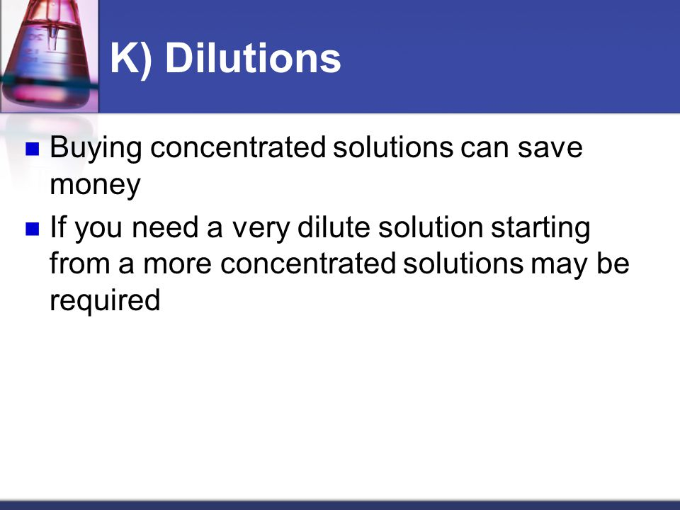 K) Dilutions Buying concentrated solutions can save money