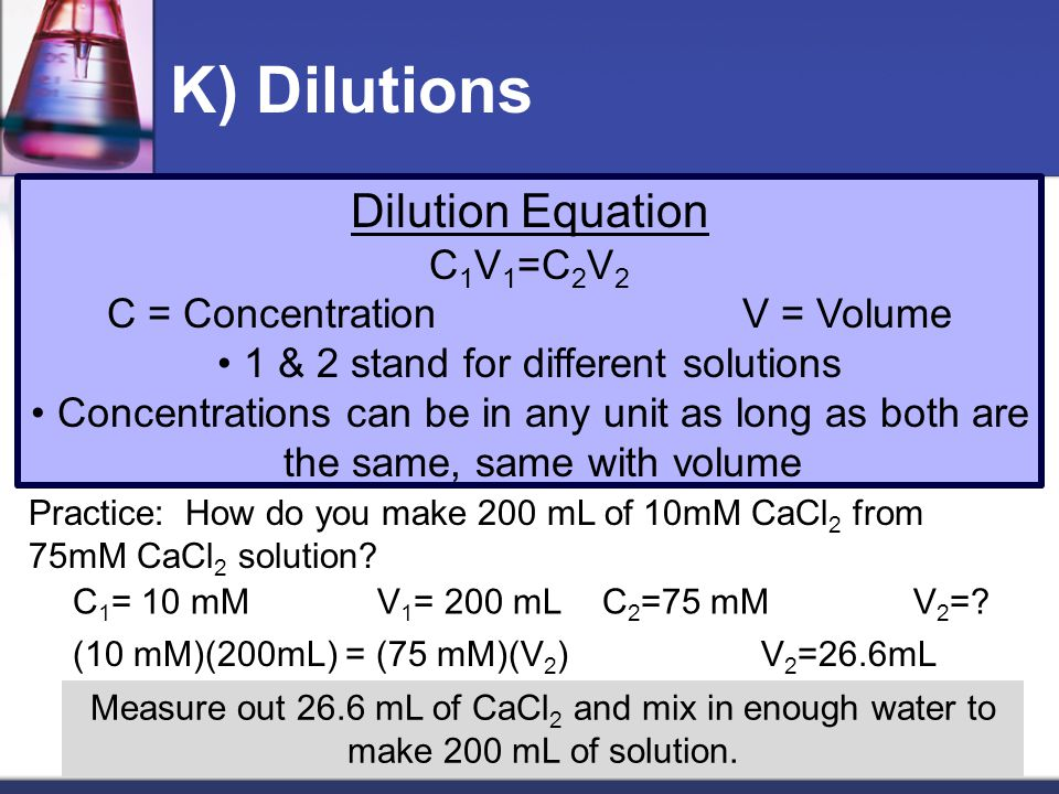 K) Dilutions Dilution Equation C1V1=C2V2 C = Concentration V = Volume