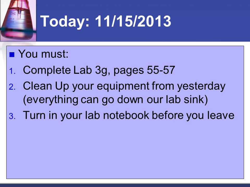 Today: 11/15/2013 You must: Complete Lab 3g, pages 55-57