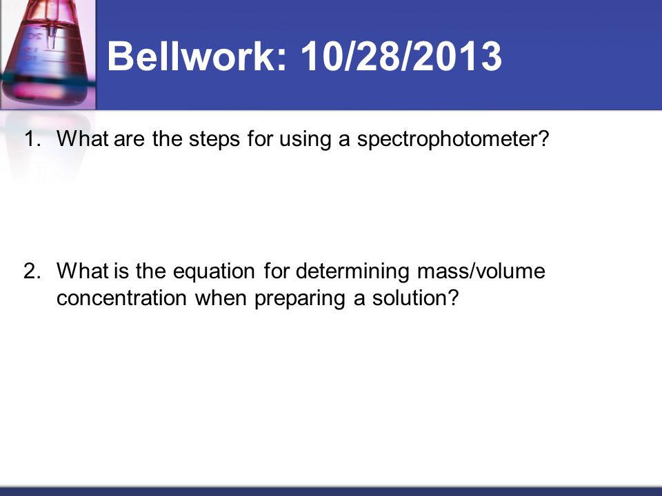 Bellwork: 10/28/2013 What are the steps for using a spectrophotometer