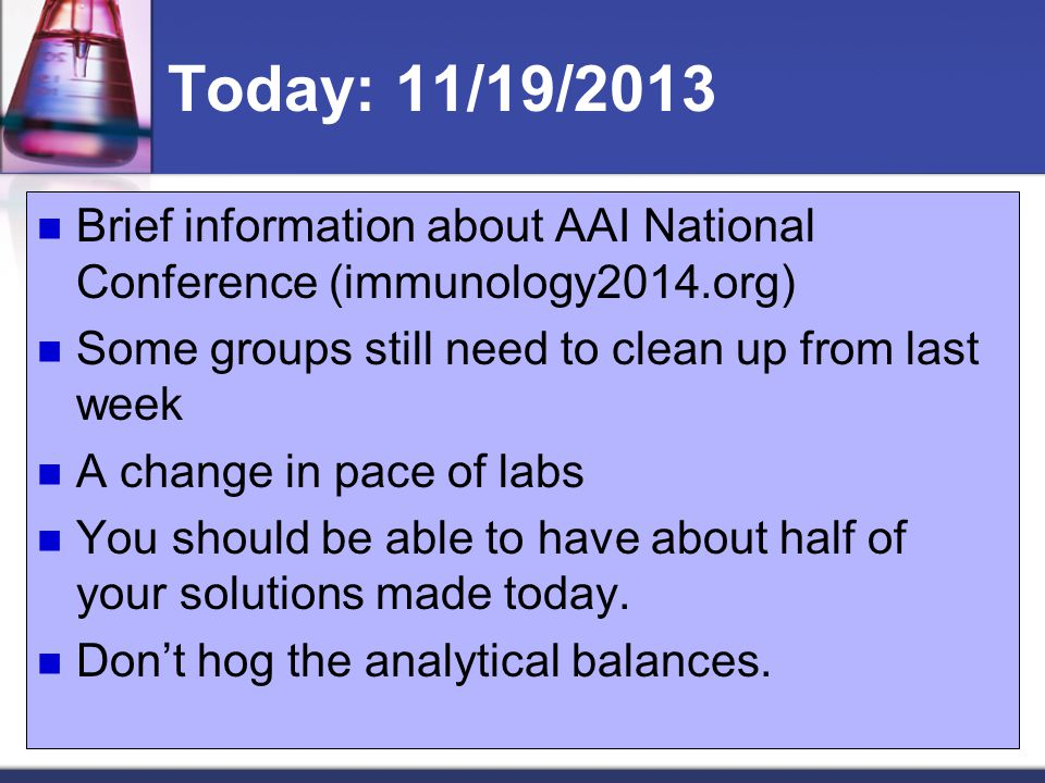 Today: 11/19/2013 Brief information about AAI National Conference (immunology2014.org) Some groups still need to clean up from last week.