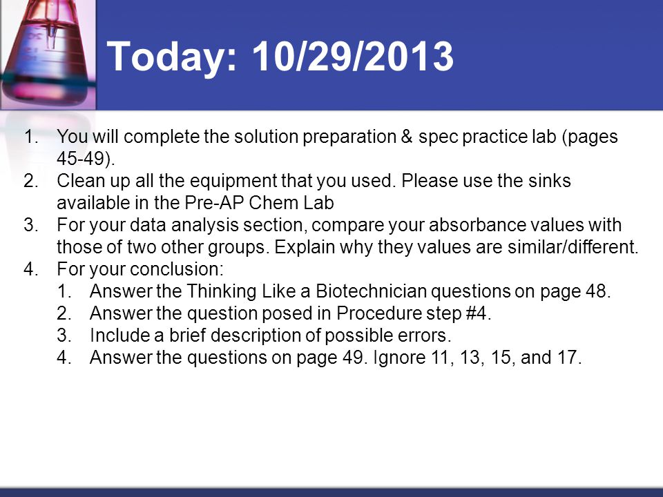 Today: 10/29/2013 You will complete the solution preparation & spec practice lab (pages 45-49).
