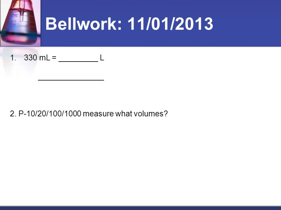 Bellwork: 11/01/2013 330 mL = _________ L _______________
