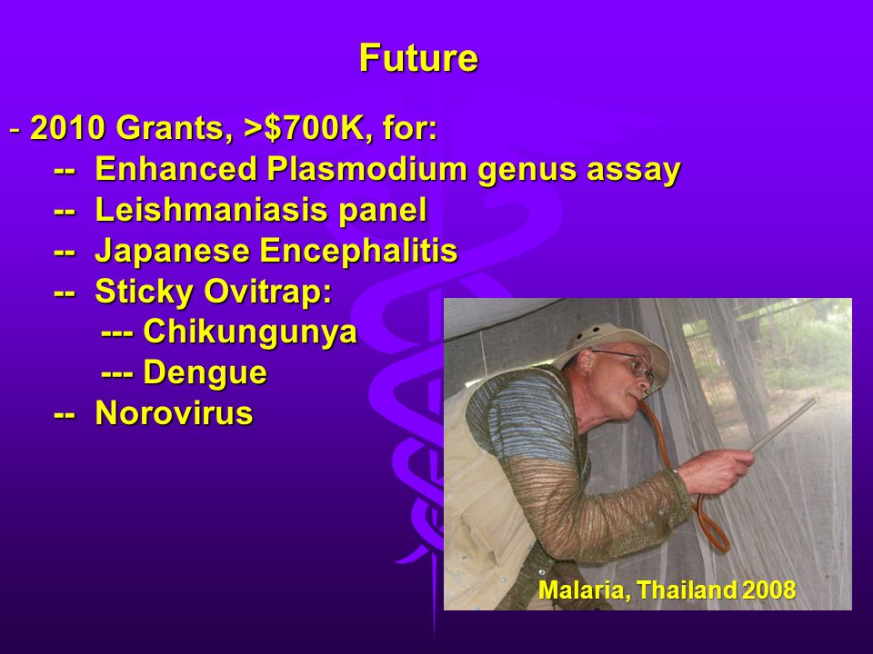 Future 2010 Grants, >$700K, for: -- Enhanced Plasmodium genus assay