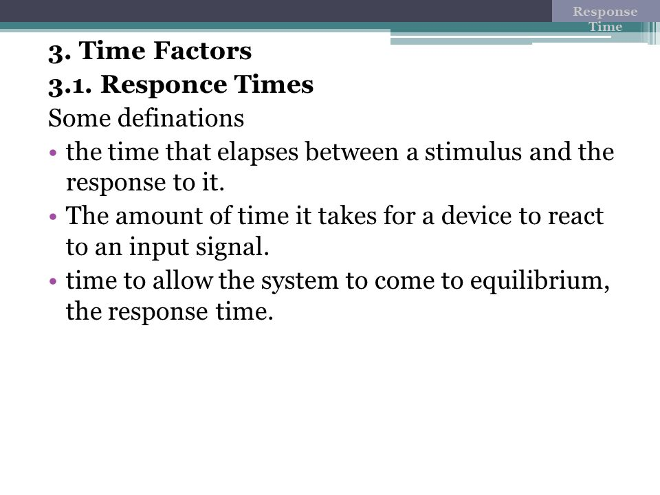 the time that elapses between a stimulus and the response to it.