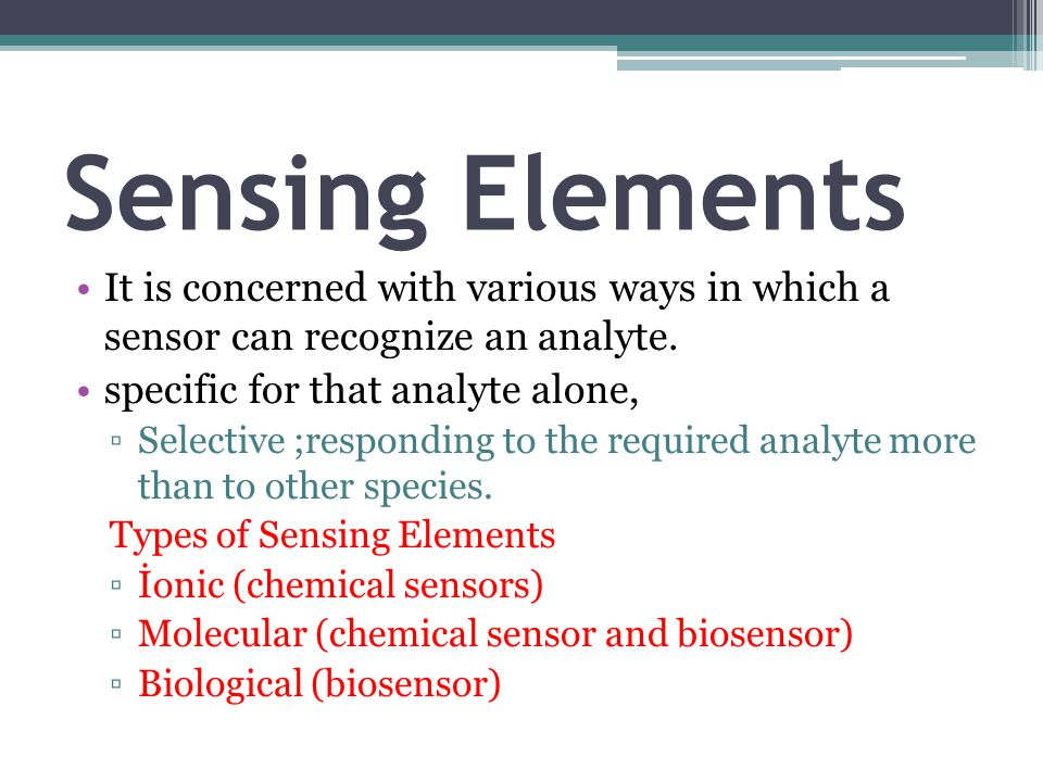 Sensing Elements It is concerned with various ways in which a sensor can recognize an analyte. specific for that analyte alone,