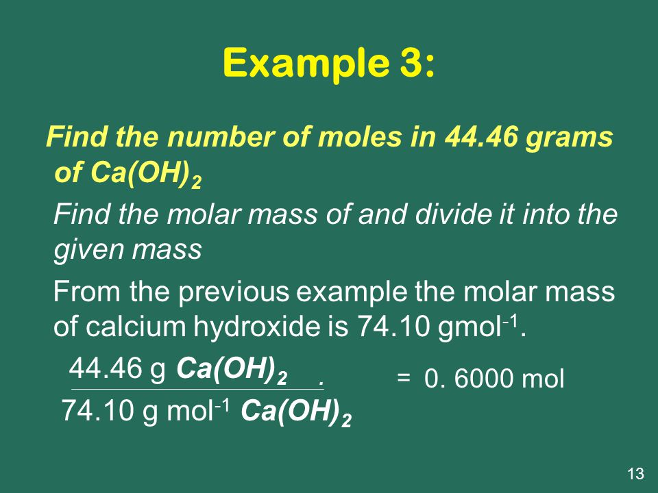 Example 3: Find the number of moles in 44.46 grams of Ca(OH)2