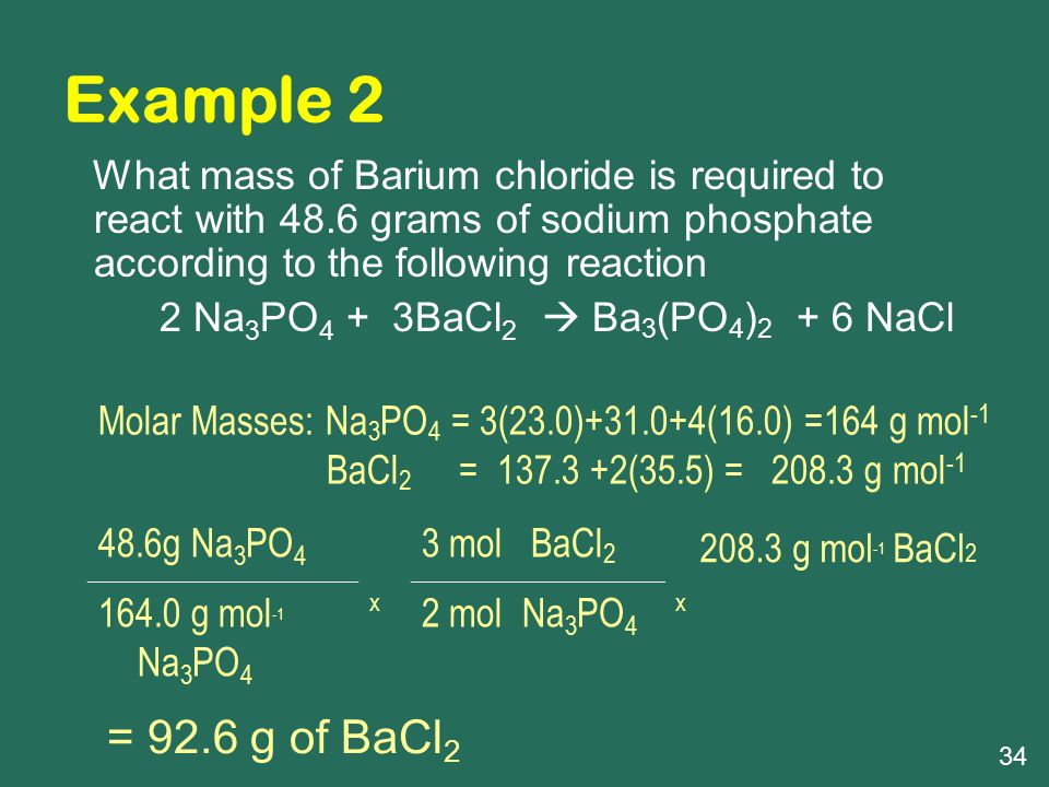 Example 2 = 92.6 g of BaCl2 2 Na3PO4 + 3BaCl2  Ba3(PO4)2 + 6 NaCl