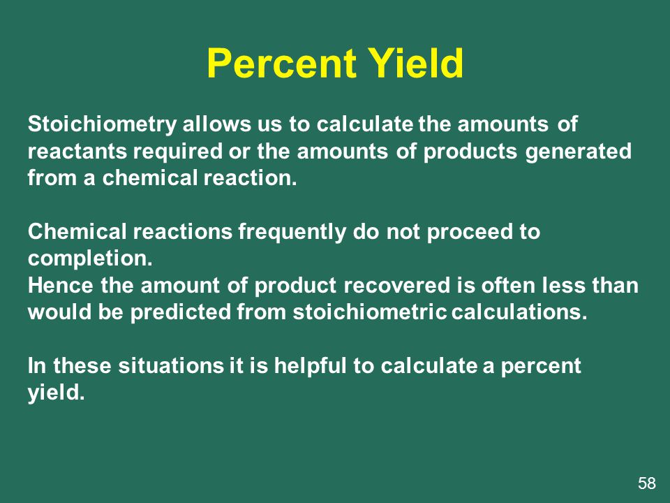 Percent Yield Stoichiometry allows us to calculate the amounts of reactants required or the amounts of products generated from a chemical reaction.