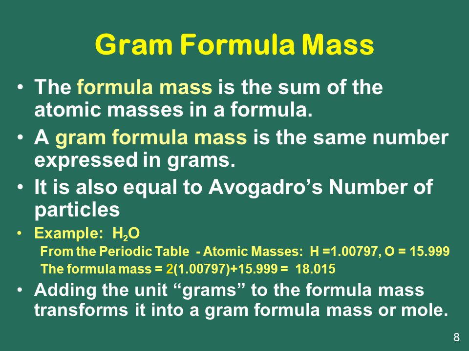 Gram Formula Mass The formula mass is the sum of the atomic masses in a formula. A gram formula mass is the same number expressed in grams.