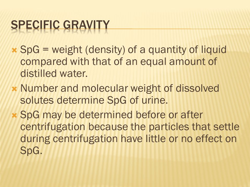 Specific gravity SpG = weight (density) of a quantity of liquid compared with that of an equal amount of distilled water.