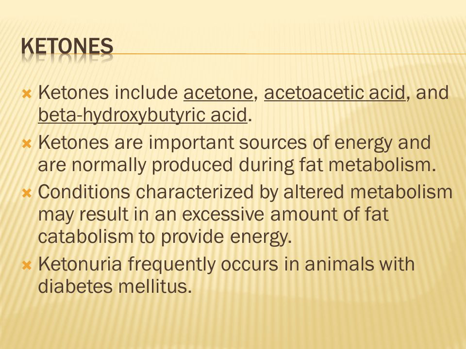 Ketones Ketones include acetone, acetoacetic acid, and beta-hydroxybutyric acid.