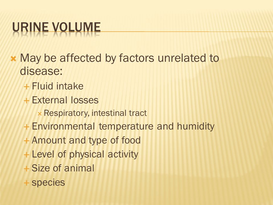 Urine volume May be affected by factors unrelated to disease: