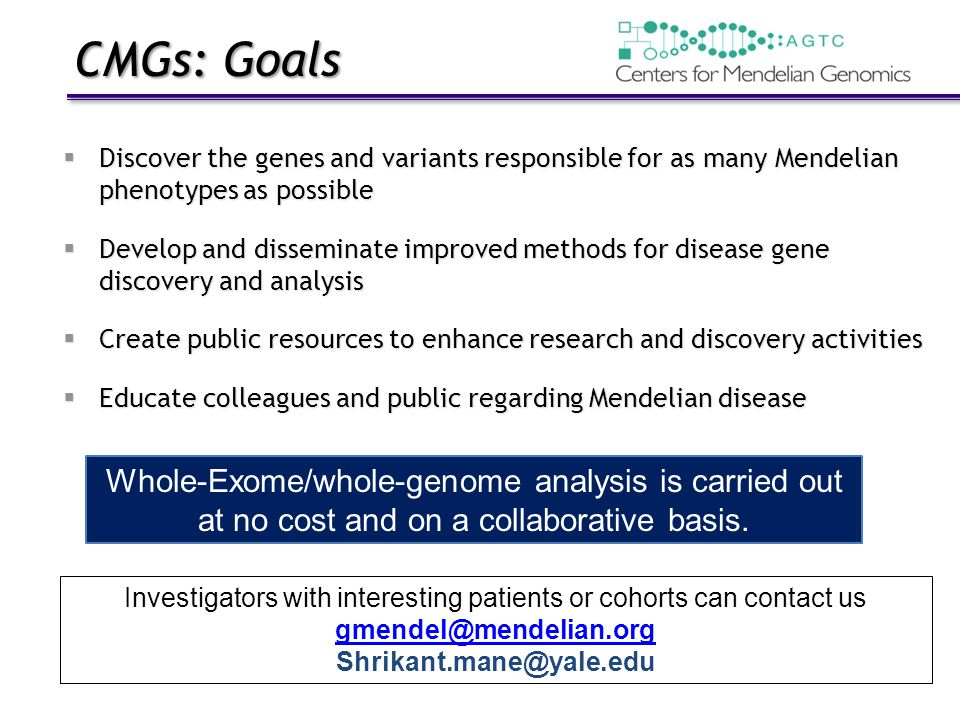 CMGs: Goals Discover the genes and variants responsible for as many Mendelian phenotypes as possible.