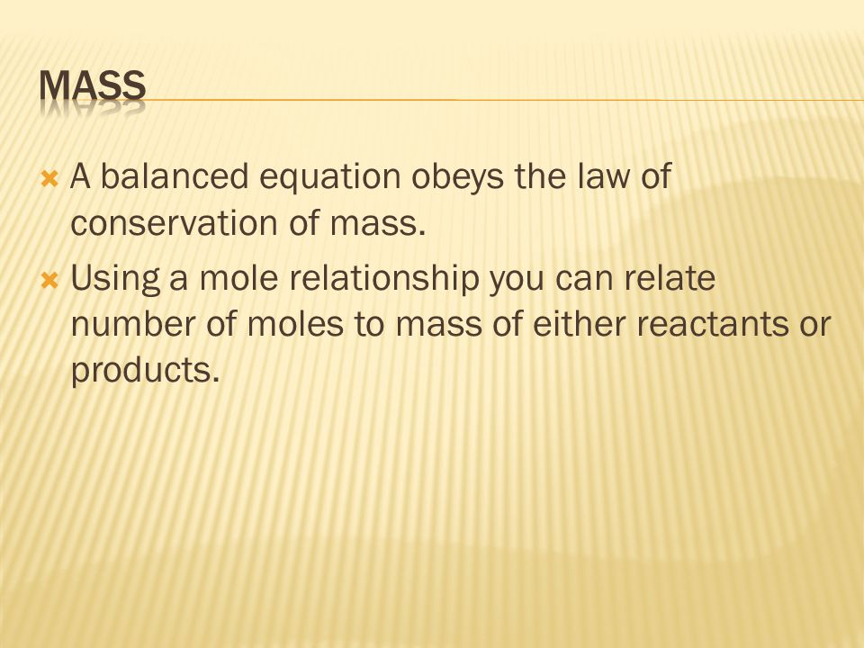 mass A balanced equation obeys the law of conservation of mass.