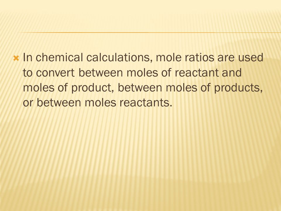 In chemical calculations, mole ratios are used to convert between moles of reactant and moles of product, between moles of products, or between moles reactants.