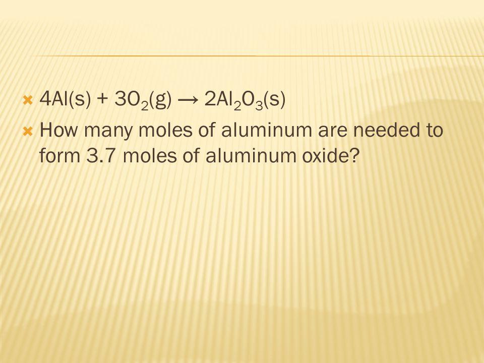 4Al(s) + 3O2(g) → 2Al2O3(s) How many moles of aluminum are needed to form 3.7 moles of aluminum oxide