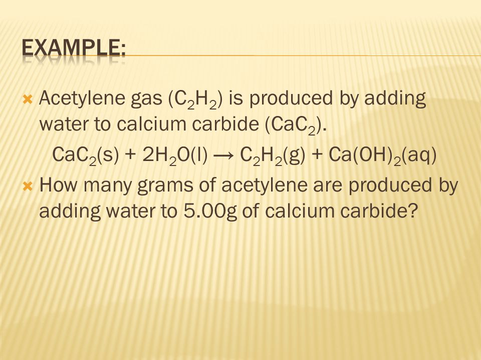 CaC2(s) + 2H2O(l) → C2H2(g) + Ca(OH)2(aq)