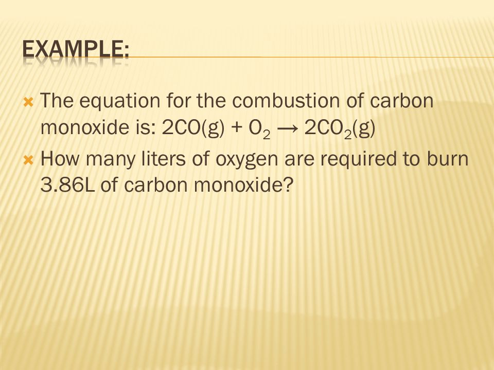 Example: The equation for the combustion of carbon monoxide is: 2CO(g) + O2 → 2CO2(g)