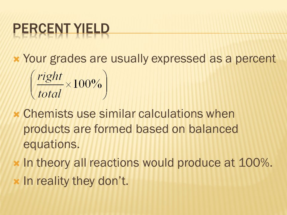Percent yield Your grades are usually expressed as a percent