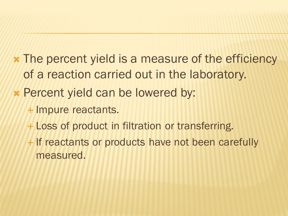 Percent yield can be lowered by: