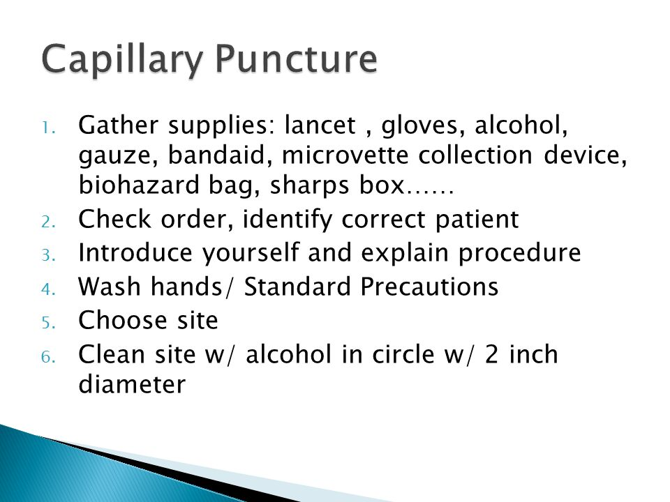 Capillary Puncture Gather supplies: lancet , gloves, alcohol, gauze, bandaid, microvette collection device, biohazard bag, sharps box……