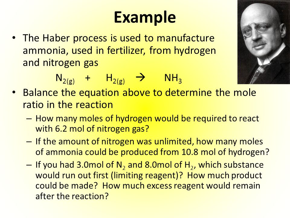 Example The Haber process is used to manufacture ammonia, used in fertilizer, from hydrogen and nitrogen gas.