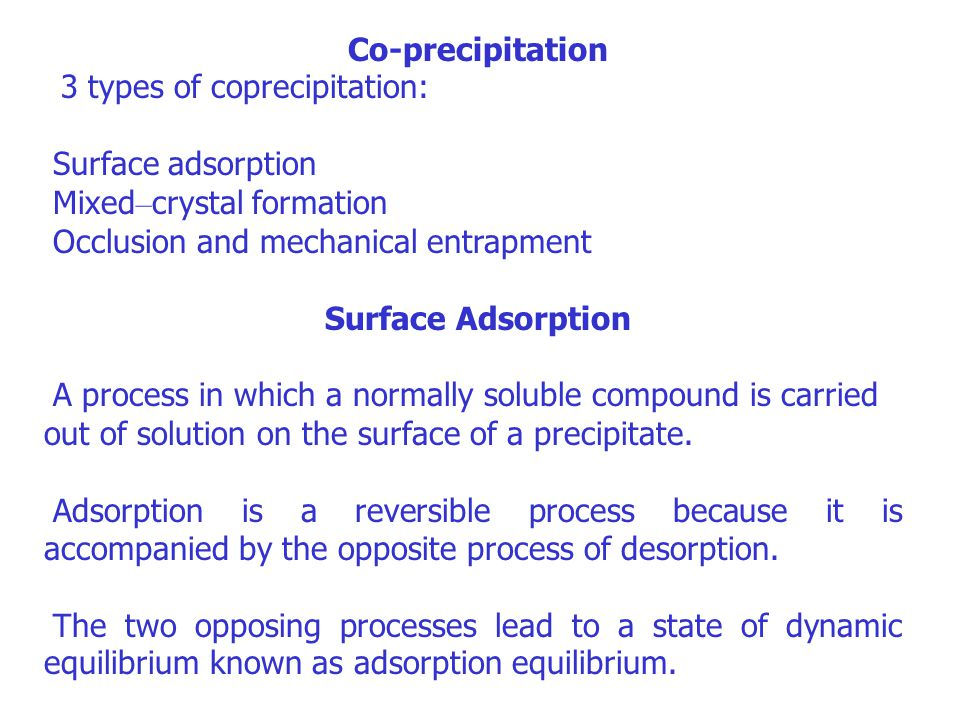 Co-precipitation 3 types of coprecipitation: Surface adsorption. Mixed–crystal formation. Occlusion and mechanical entrapment.
