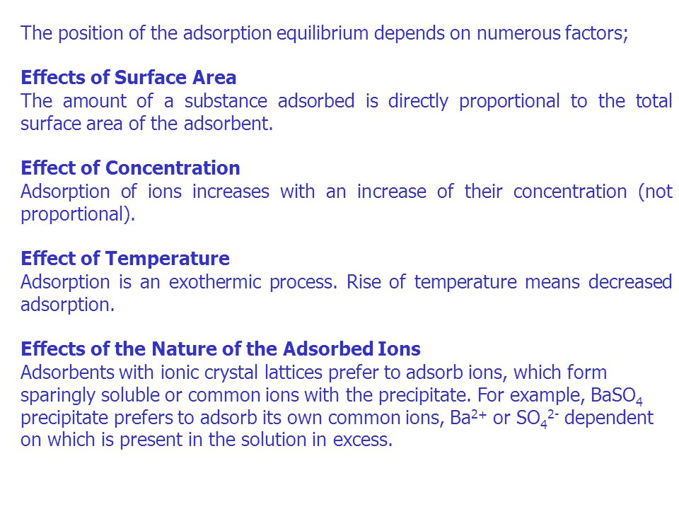 The position of the adsorption equilibrium depends on numerous factors;