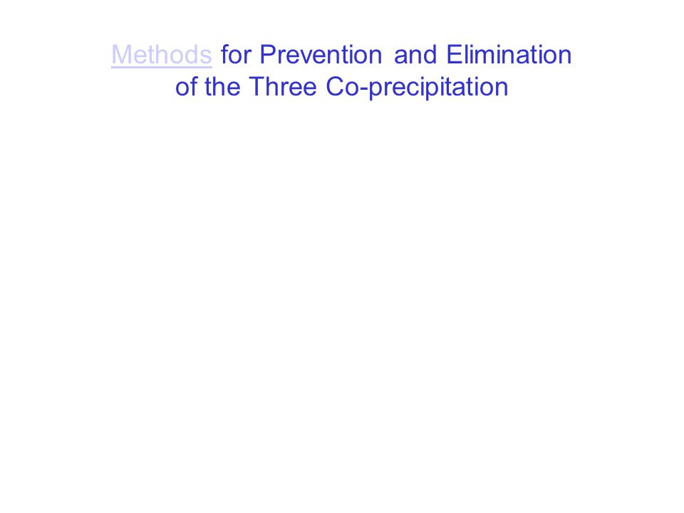 Methods for Prevention and Elimination of the Three Co-precipitation